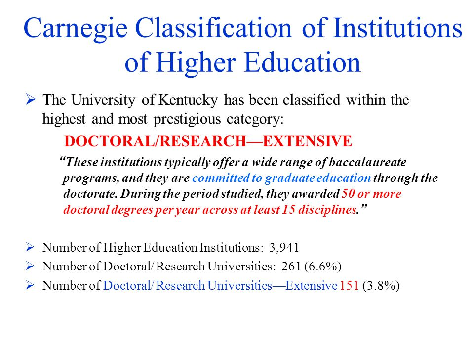Carnegie Classification of Institutions of Higher Education The University of Kentucky has been classified within the highest and most prestigious cat