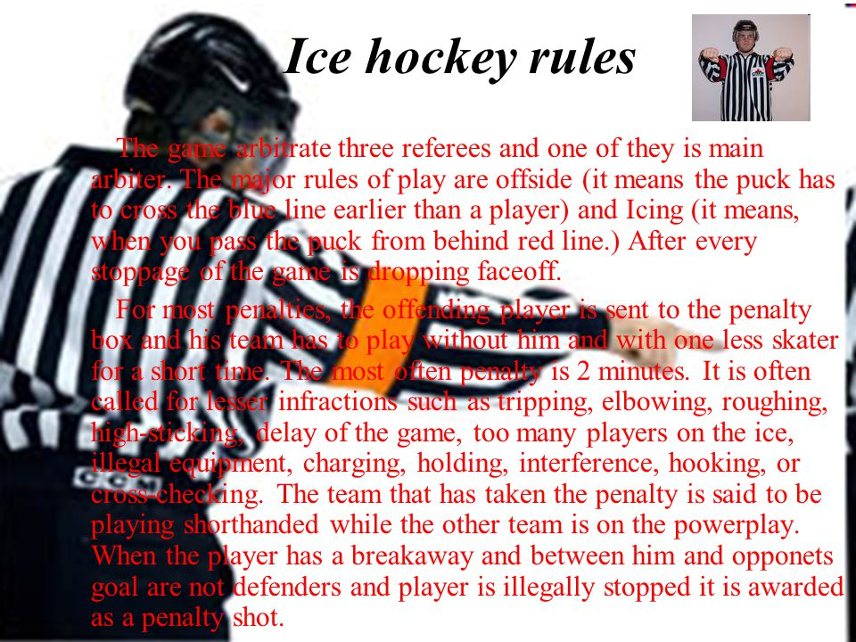 Ice hockey rules The game arbitrate three referees and one of they is main arbiter.