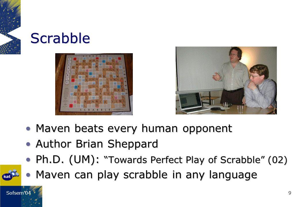 9Sofsem'04 Scrabble Maven beats every human opponentMaven beats every human opponent Author Brian SheppardAuthor Brian Sheppard Ph.D. (UM): Towards Pe