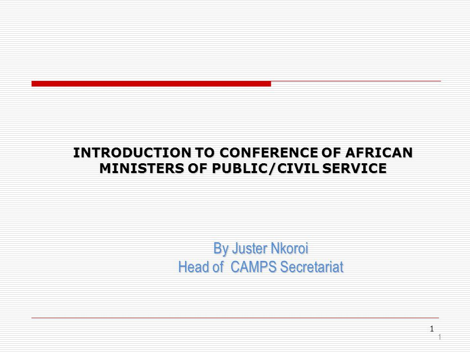 1 INTRODUCTION TO CONFERENCE OF AFRICAN MINISTERS OF PUBLIC/CIVIL SERVICE INTRODUCTION TO CONFERENCE OF AFRICAN MINISTERS OF PUBLIC/CIVIL SERVICE By J