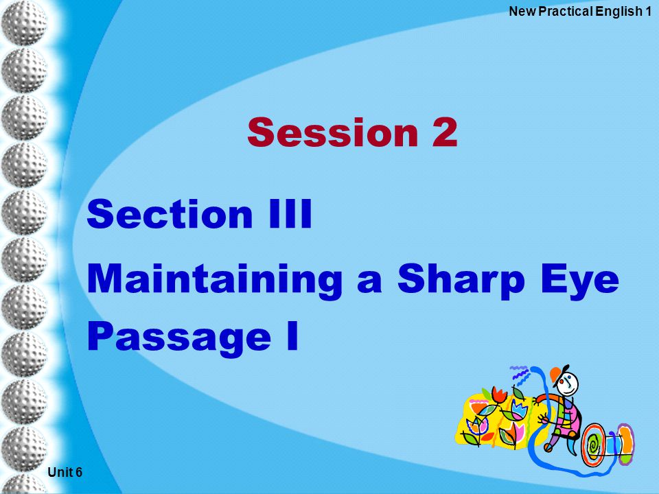 Unit 6 New Practical English 1 Session 2 Section III Maintaining a Sharp Eye Passage I