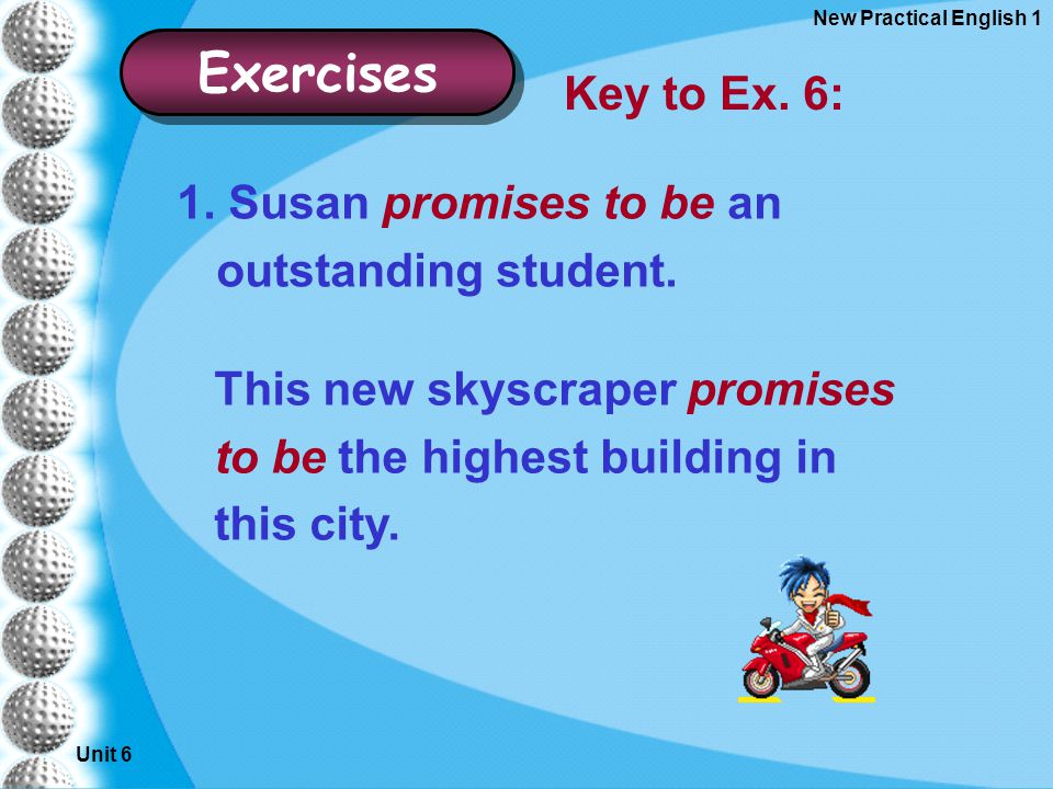 Unit 6 New Practical English 1 Exercises 1. Susan promises to be an outstanding student.