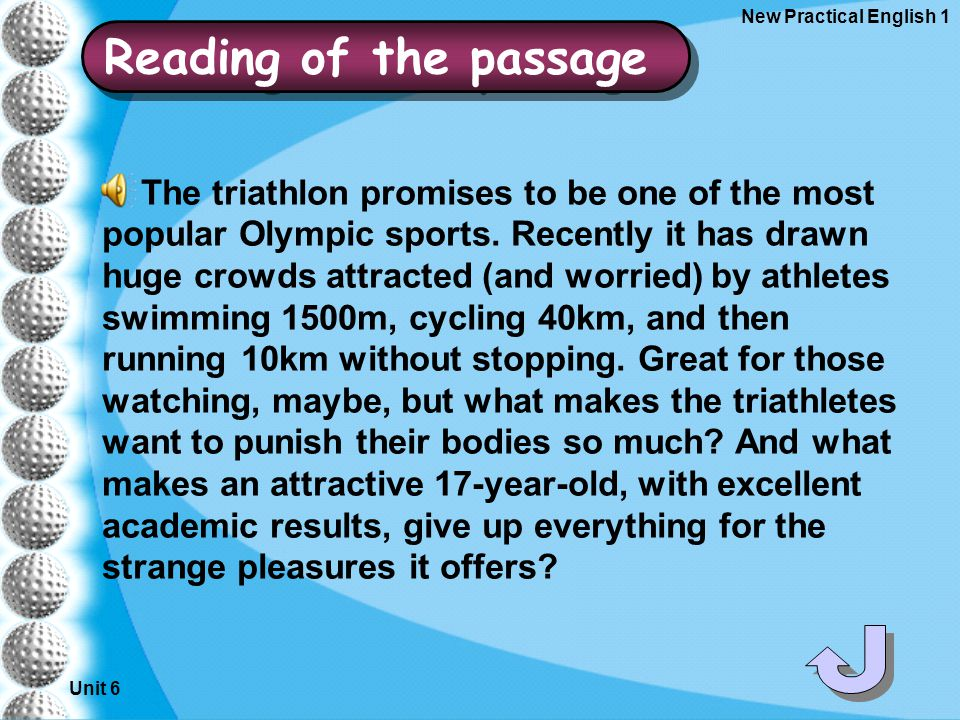 Unit 6 New Practical English 1 Reading of the passage The triathlon promises to be one of the most popular Olympic sports.