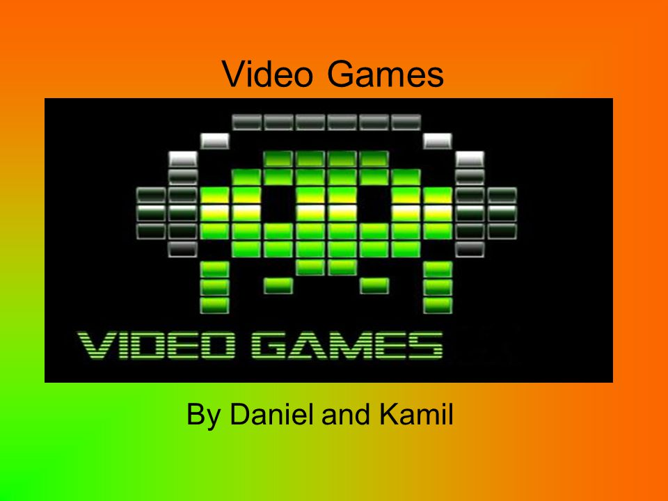 Video Games By Daniel and Kamil