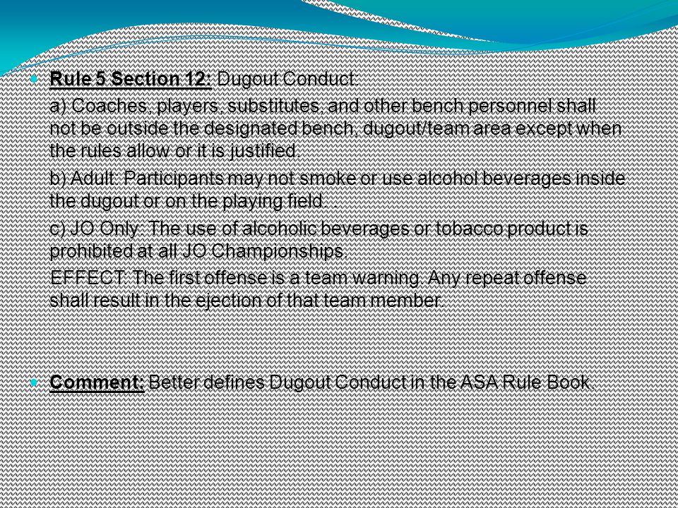 Rule 5 Section 12: Dugout Conduct: a) Coaches, players, substitutes, and other bench personnel shall not be outside the designated bench, dugout/team