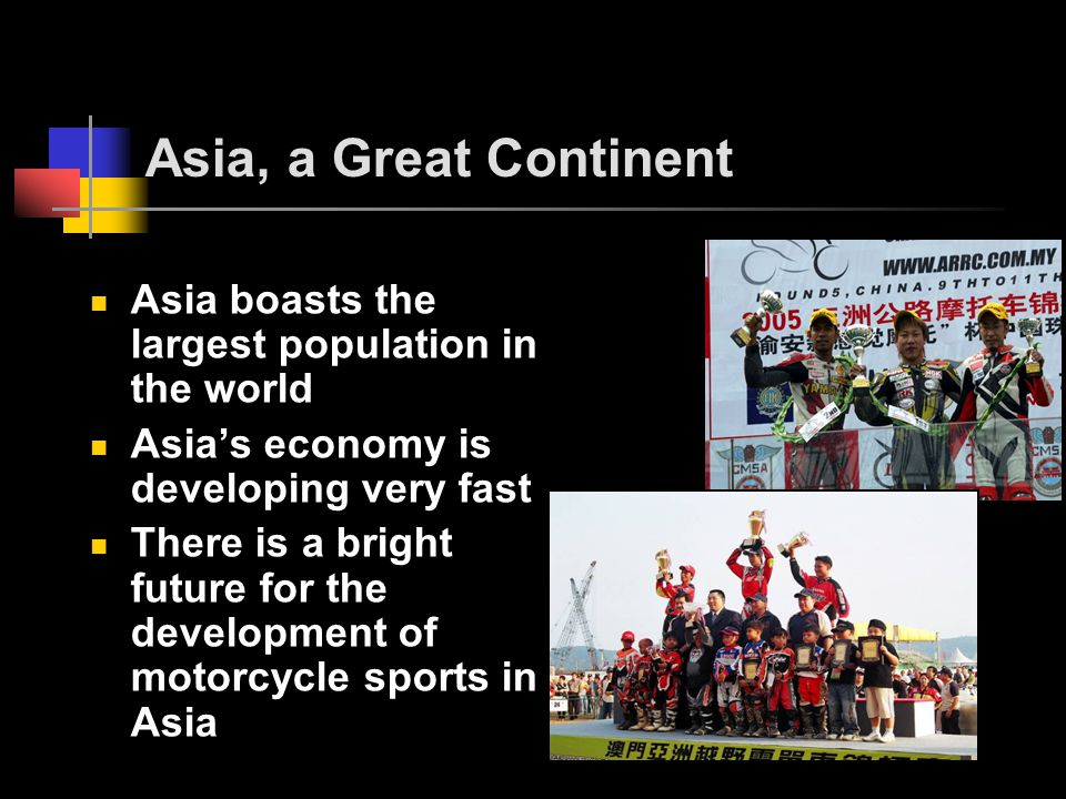 Asia, a Great Continent Asia boasts the largest population in the world Asias economy is developing very fast There is a bright future for the develop