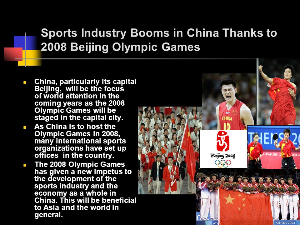 Sports Industry Booms in China Thanks to 2008 Beijing Olympic Games China, particularly its capital Beijing, will be the focus of world attention in t