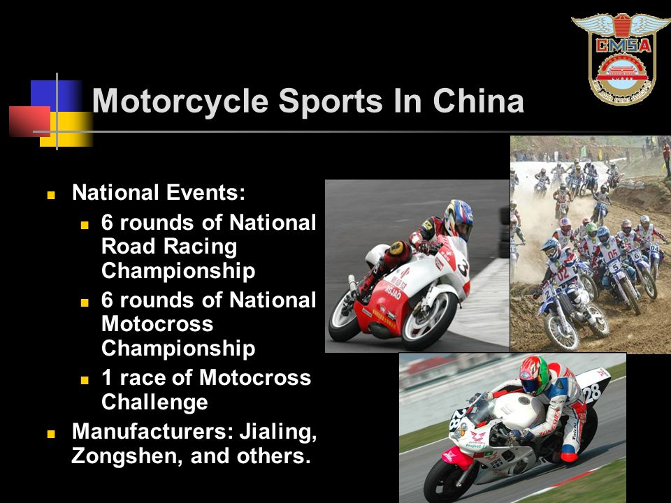 Motorcycle Sports In China National Events: 6 rounds of National Road Racing Championship 6 rounds of National Motocross Championship 1 race of Motocross Challenge Manufacturers: Jialing, Zongshen, and others.