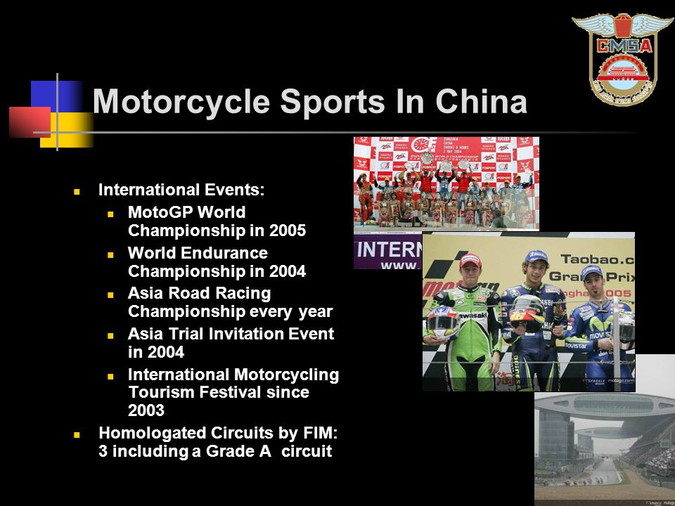 Motorcycle Sports In China International Events: MotoGP World Championship in 2005 World Endurance Championship in 2004 Asia Road Racing Championship