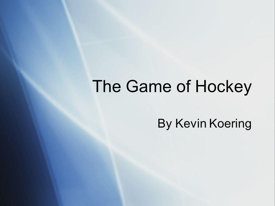 The Game of Hockey By Kevin Koering