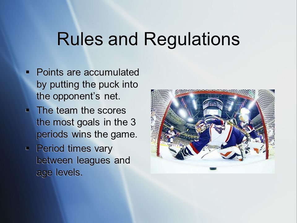 Rules and Regulations Points are accumulated by putting the puck into the opponents net.