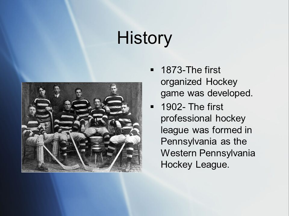 History 1873-The first organized Hockey game was developed.