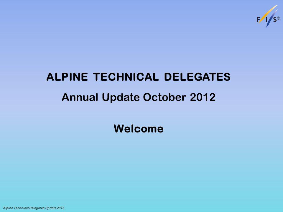 ALPINE TECHNICAL DELEGATES Annual Update October 2012 Welcome Alpine Technical Delegates Update 2012