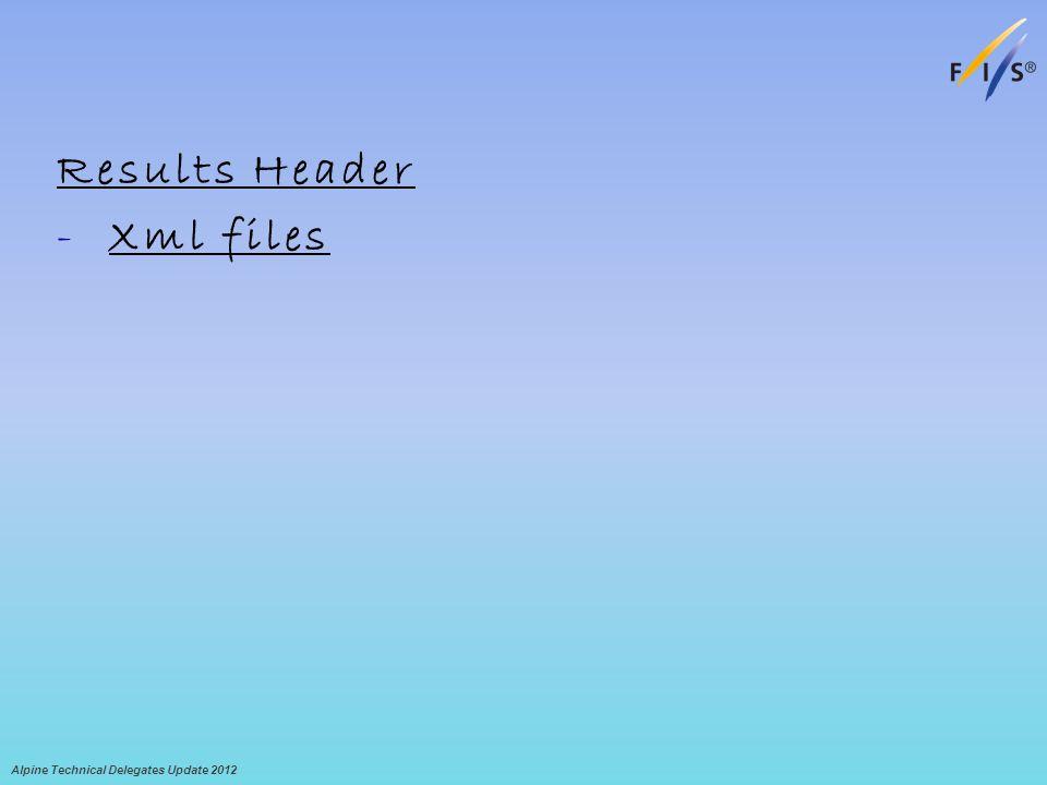 Results Header -Xml files Alpine Technical Delegates Update 2012