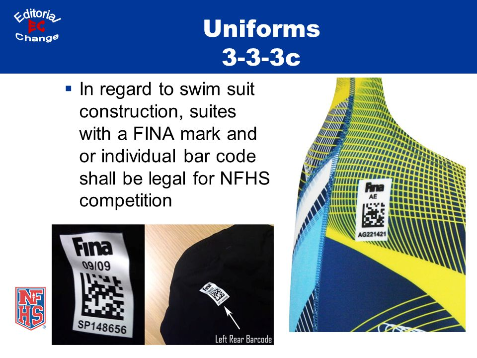 Uniforms 3-3-3c In regard to swim suit construction, suites with a FINA mark and or individual bar code shall be legal for NFHS competition
