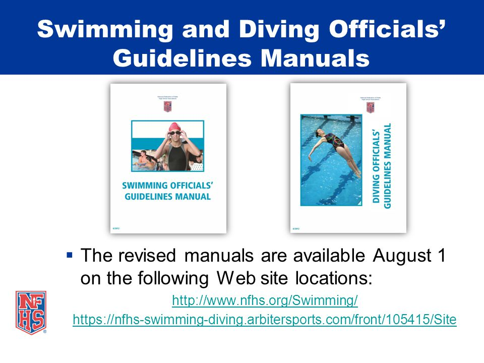 Swimming and Diving Officials Guidelines Manuals The revised manuals are available August 1 on the following Web site locations: http://www.nfhs.org/Swimming/ https://nfhs-swimming-diving.arbitersports.com/front/105415/Site