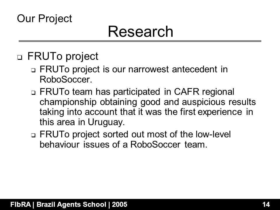 FRUTo project FRUTo project is our narrowest antecedent in RoboSoccer.