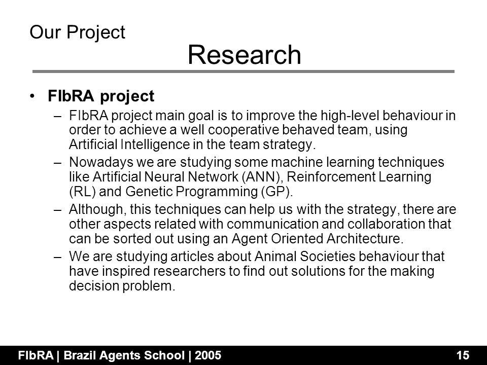 FIbRA project –FIbRA project main goal is to improve the high-level behaviour in order to achieve a well cooperative behaved team, using Artificial Intelligence in the team strategy.