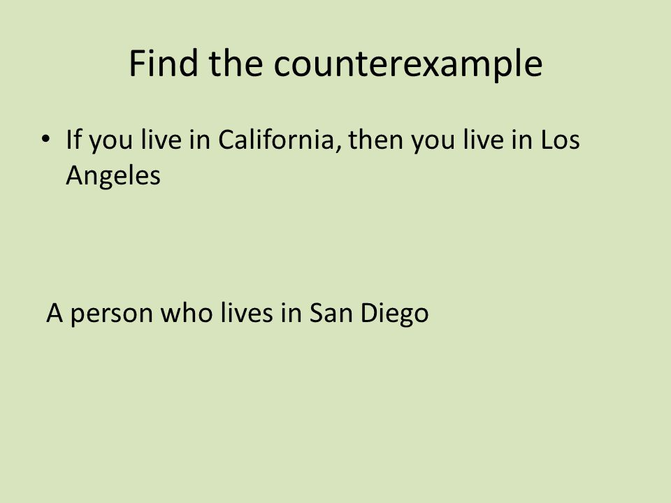 Find the counterexample If you live in California, then you live in Los Angeles A person who lives in San Diego