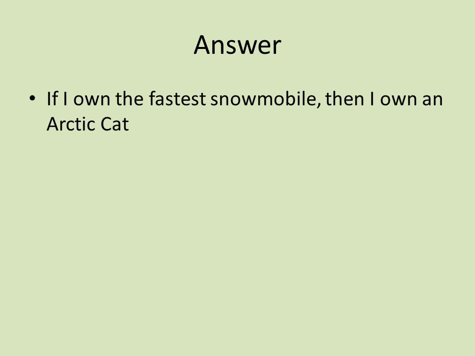 Answer If I own the fastest snowmobile, then I own an Arctic Cat