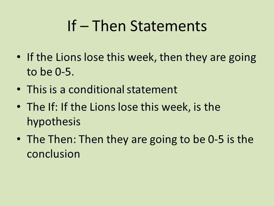 If – Then Statements If the Lions lose this week, then they are going to be 0-5.