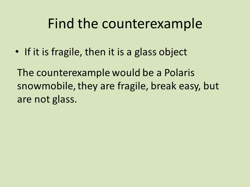 Find the counterexample If it is fragile, then it is a glass object The counterexample would be a Polaris snowmobile, they are fragile, break easy, but are not glass.