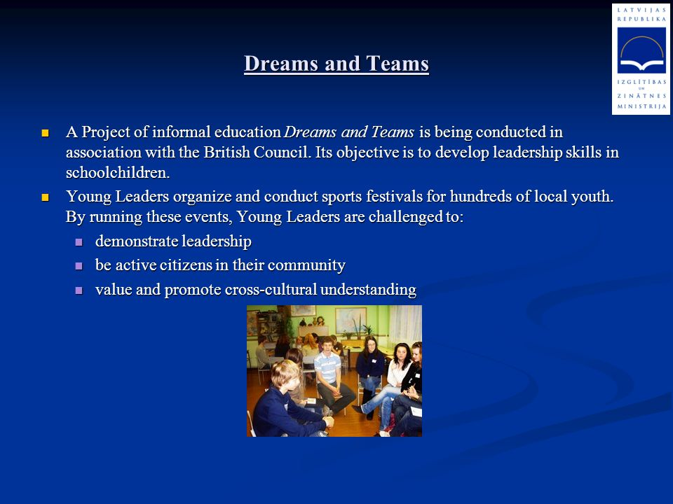 Dreams and Teams A Project of informal education Dreams and Teams is being conducted in association with the British Council. Its objective is to deve
