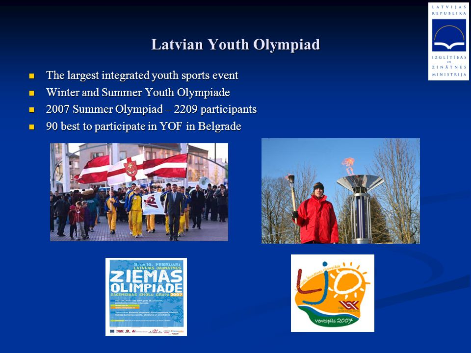 Latvian Youth Olympiad The largest integrated youth sports event The largest integrated youth sports event Winter and Summer Youth Olympiade Winter an