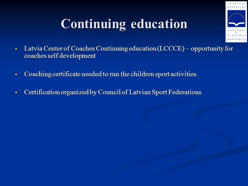 Continuing education Latvia Center of Coaches Continuing education (LCCCE) – opportunity for coaches self development Latvia Center of Coaches Continu