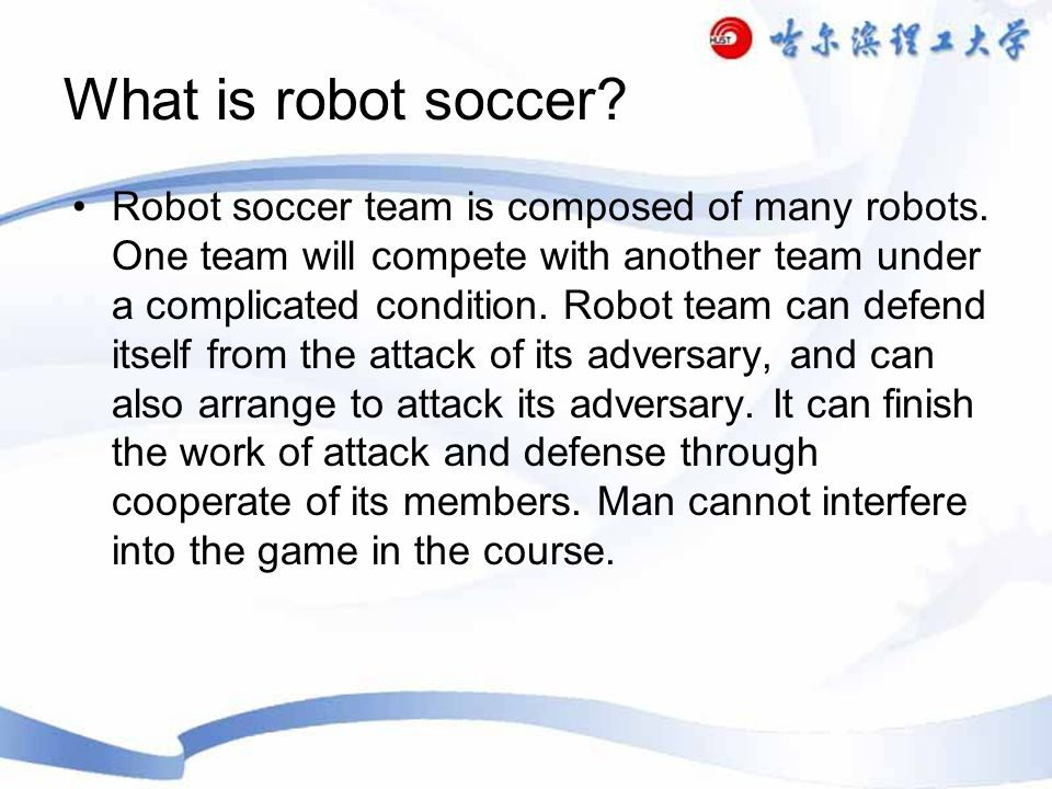 What is robot soccer. Robot soccer team is composed of many robots.