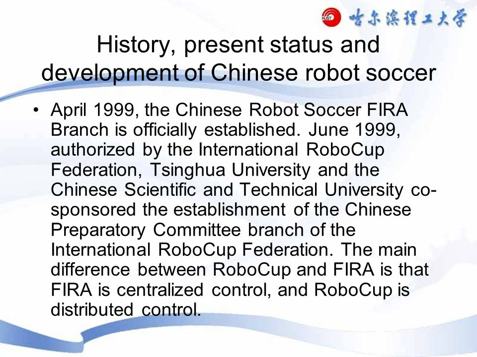 History, present status and development of Chinese robot soccer April 1999, the Chinese Robot Soccer FIRA Branch is officially established.