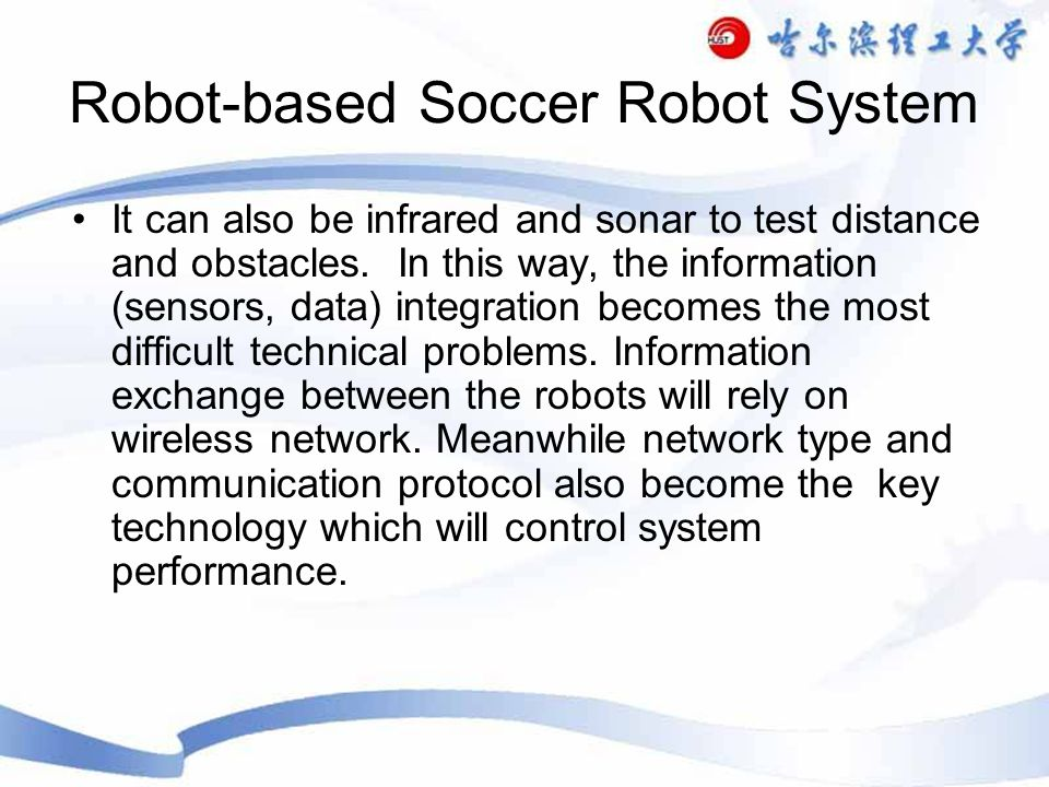 Robot-based Soccer Robot System It can also be infrared and sonar to test distance and obstacles.