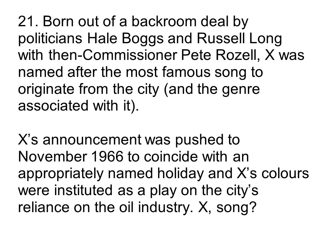 21. Born out of a backroom deal by politicians Hale Boggs and Russell Long with then-Commissioner Pete Rozell, X was named after the most famous song
