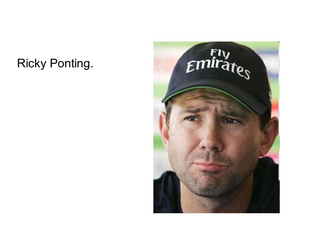 Ricky Ponting.