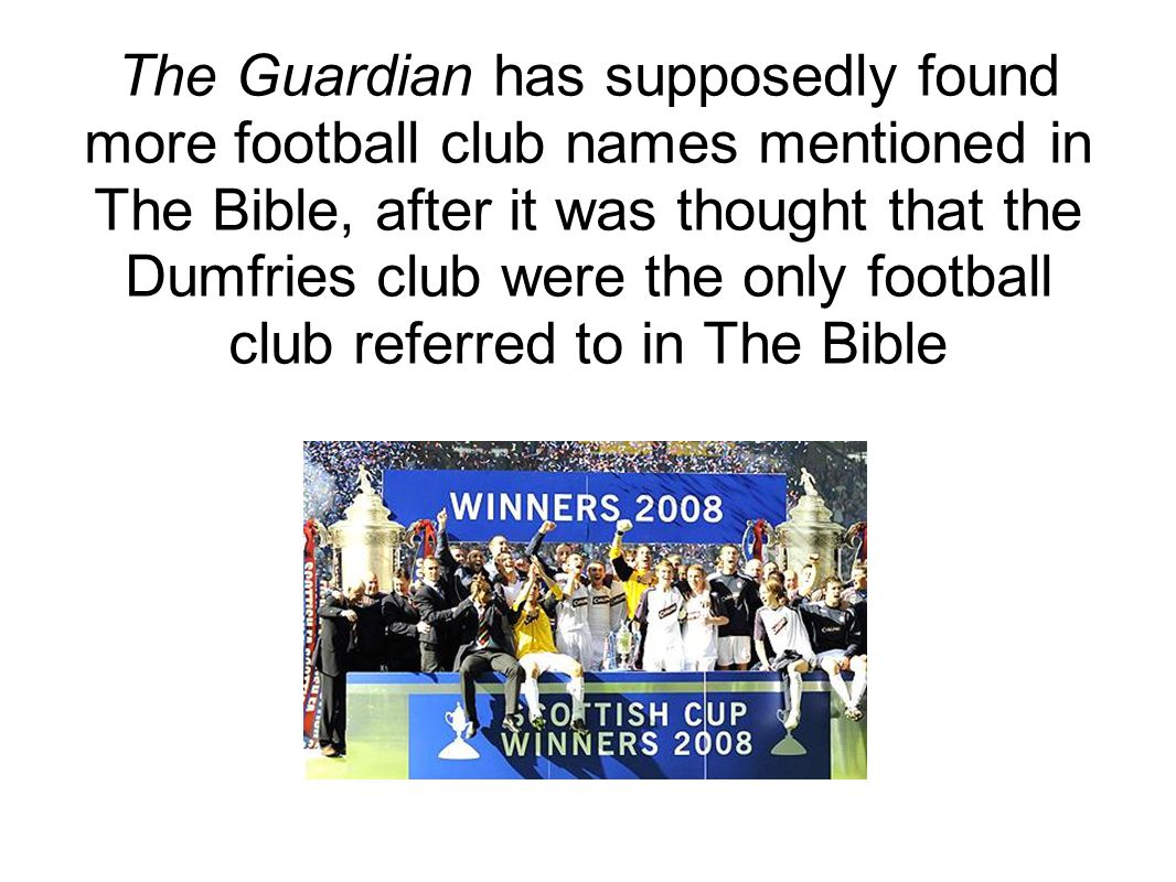 The Guardian has supposedly found more football club names mentioned in The Bible, after it was thought that the Dumfries club were the only football club referred to in The Bible