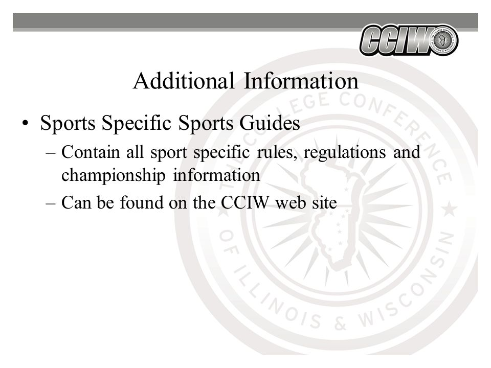 Additional Information Sports Specific Sports Guides –Contain all sport specific rules, regulations and championship information –Can be found on the