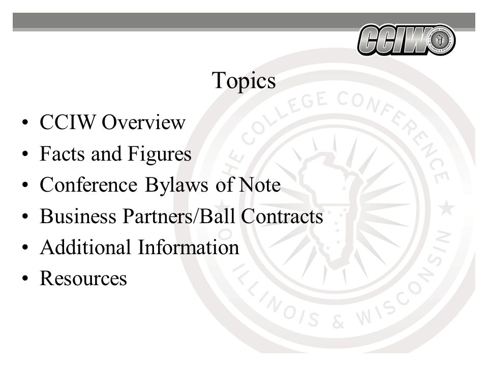 Topics CCIW Overview Facts and Figures Conference Bylaws of Note Business Partners/Ball Contracts Additional Information Resources