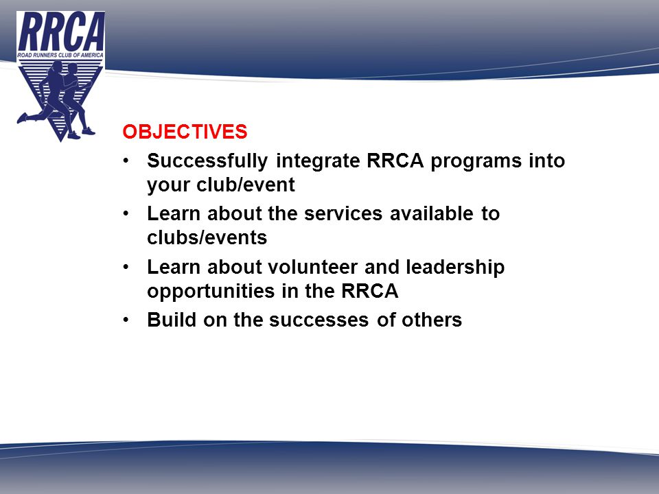 ROAD RUNNERS CLUB OF AMERICA Over 700 Clubs and 180,000 Members Founded in 1958 MANAGEMENT Club Management – helpful policies are posted here Event Management - Guidelines for Safer Road Racing Events