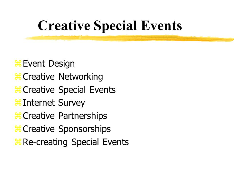 Creative Special Events zEvent Design zCreative Networking zCreative Special Events zInternet Survey zCreative Partnerships zCreative Sponsorships zRe-creating Special Events