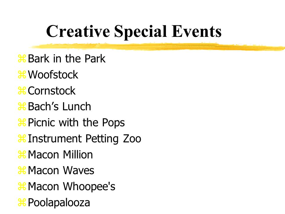 Creative Special Events zBark in the Park zWoofstock zCornstock zBachs Lunch zPicnic with the Pops zInstrument Petting Zoo zMacon Million zMacon Waves zMacon Whoopee s zPoolapalooza