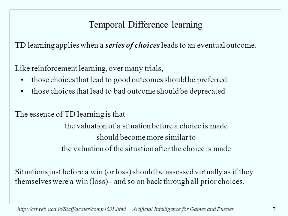 http://csiweb.ucd.ie/Staff/acater/comp4031.htmlArtificial Intelligence for Games and Puzzles7 Temporal Difference learning TD learning applies when a