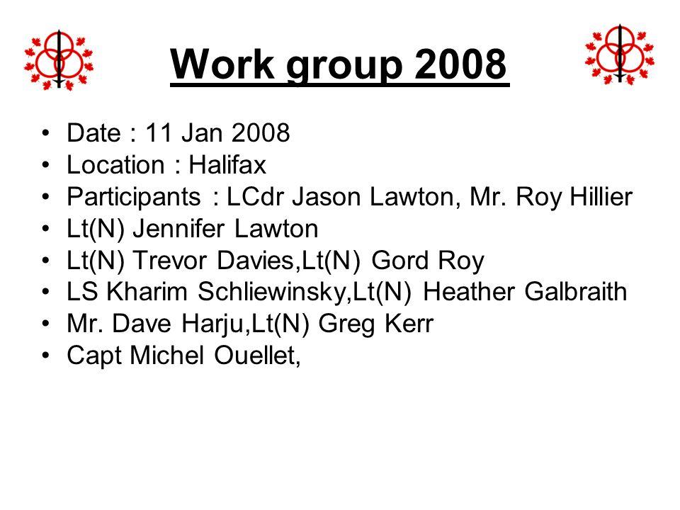 Work group 2008 Date : 11 Jan 2008 Location : Halifax Participants : LCdr Jason Lawton, Mr. Roy Hillier Lt(N) Jennifer Lawton Lt(N) Trevor Davies,Lt(N