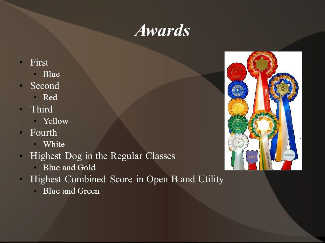 Awards First Blue Second Red Third Yellow Fourth White Highest Dog in the Regular Classes Blue and Gold Highest Combined Score in Open B and Utility B