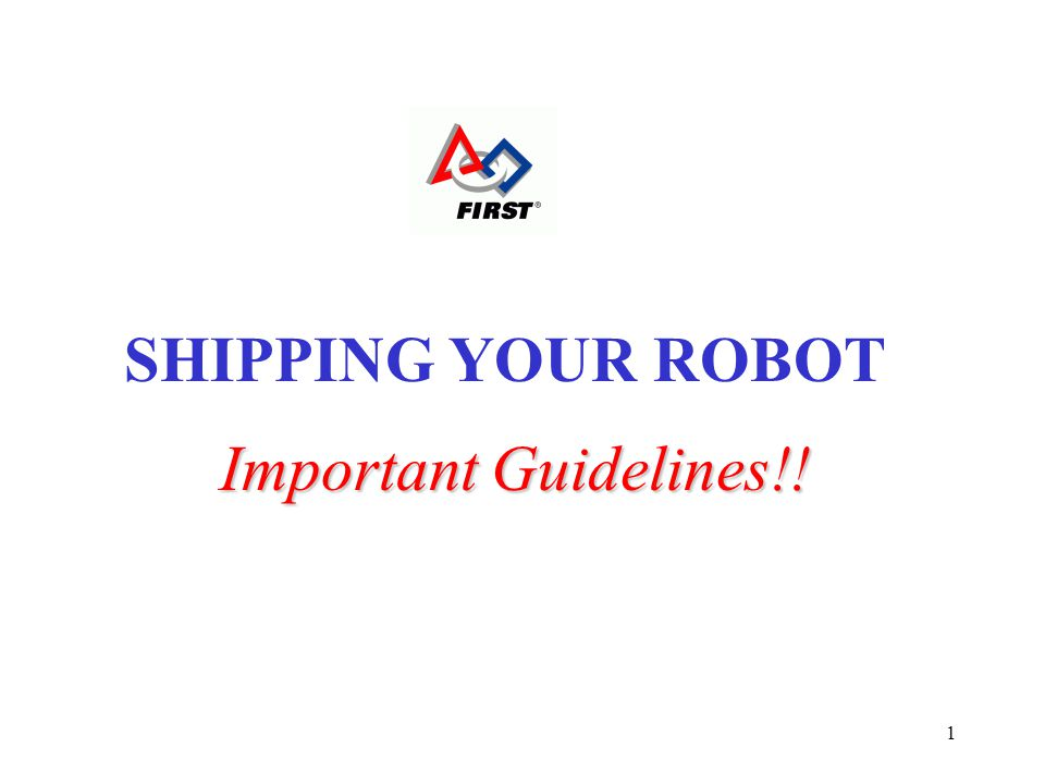 1 Important Guidelines!! SHIPPING YOUR ROBOT