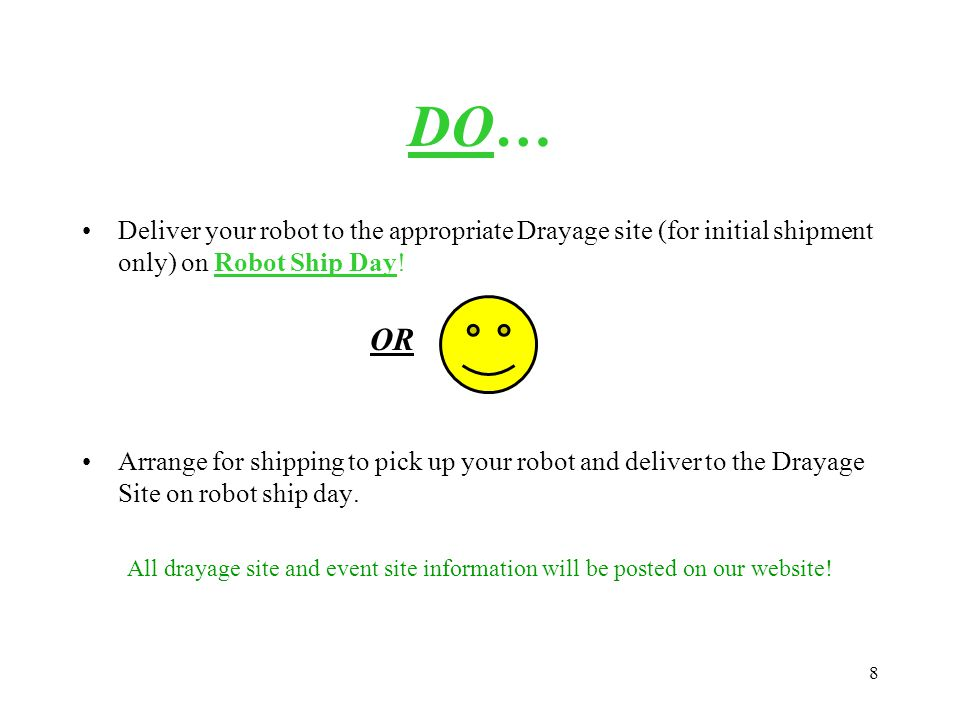 8 DO… Deliver your robot to the appropriate Drayage site (for initial shipment only) on Robot Ship Day.
