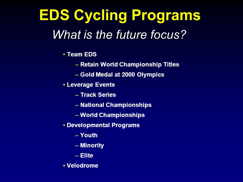 EDS Cycling Programs What is the future focus.