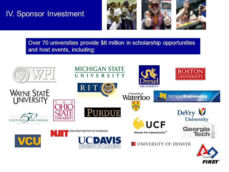 Over 70 universities provide $8 million in scholarship opportunities and host events, including: IV. Sponsor Investment