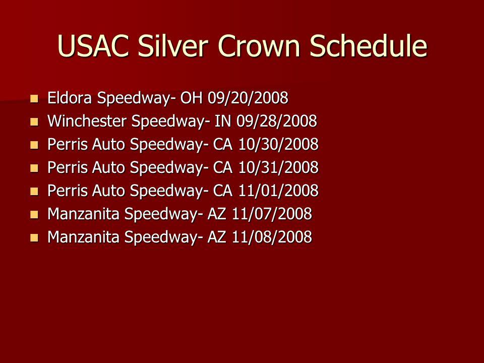 USAC Silver Crown Schedule Eldora Speedway- OH 09/20/2008 Eldora Speedway- OH 09/20/2008 Winchester Speedway- IN 09/28/2008 Winchester Speedway- IN 09