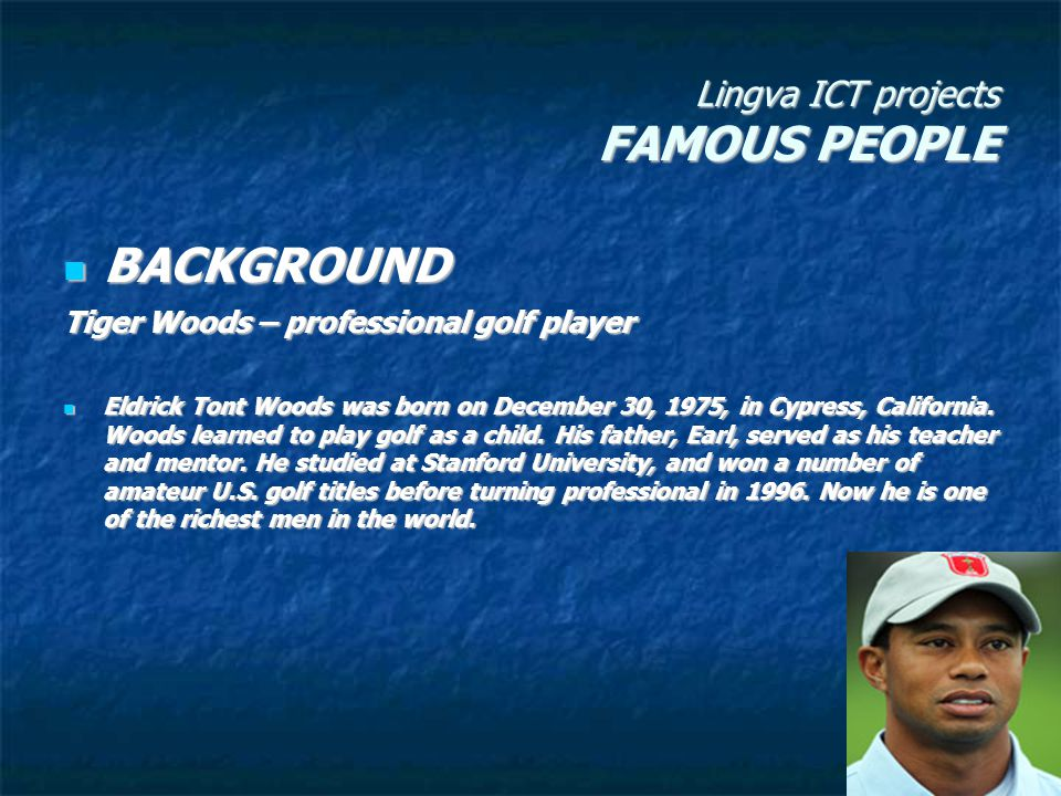 Lingva ICT projects FAMOUS PEOPLE Personal characteristics He is considered to be a great golf player,but people don t think of him as a great person because he cheated on his wife.