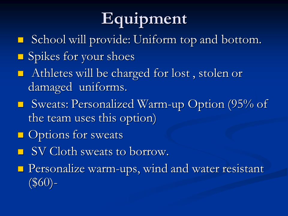 Equipment School will provide: Uniform top and bottom. School will provide: Uniform top and bottom. Spikes for your shoes Spikes for your shoes Athlet